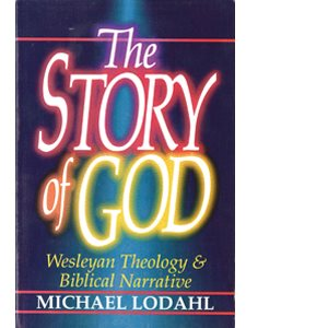 STORY OF GOD / WESLEYN THEO ; Michael Lodahl, Beacon Hill Press, 083-411-4798