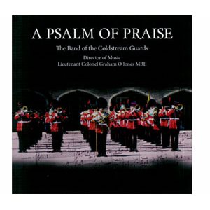 A PSALM OF PRAISE BY COLDSTREAM GUARDS