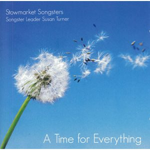 A TIME FOR EVERYTHING BY STOWMARKET SONGSTERS
